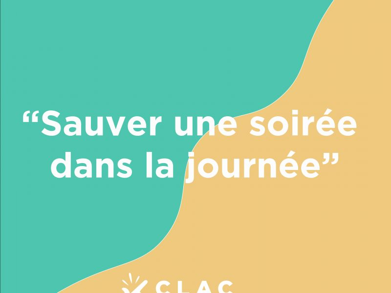 Histoire Clac N°26 : sauver une soirée dans la journée !